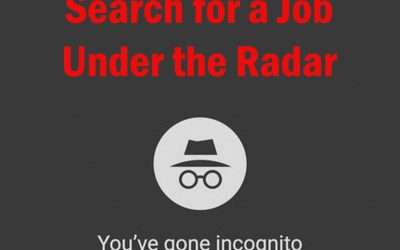 Three Practical Steps to Help Search for a Job Under the Radar